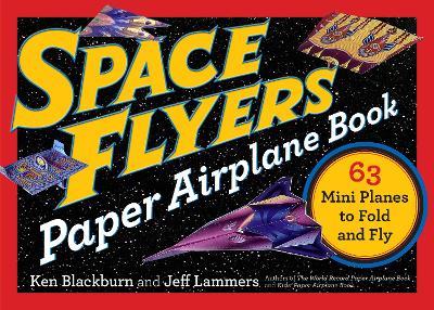 Space Flyers Paper Airplane Book by Ken Blackburn