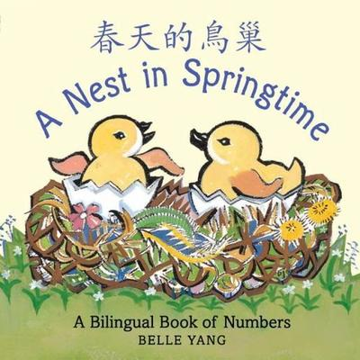 A Nest in Springtime: A Mandarin Chinese-English bilingual book of numbers by Belle Yang