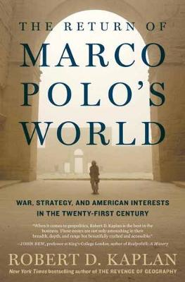 Return Of Marco Polo's World by Robert D Kaplan
