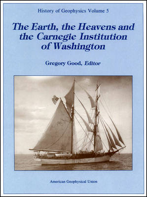 The Earth, the Heavens and the Carnegie Institution of Washington by Gregory A. Good