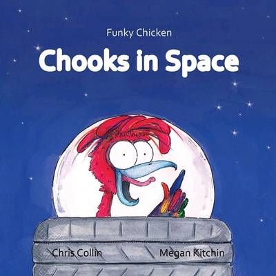 Funky Chicken: Chooks in Space! by Megan Kitchin