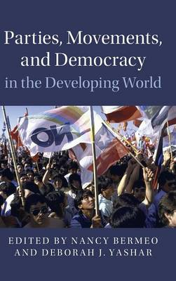 Parties, Movements, and Democracy in the Developing World by Nancy Bermeo