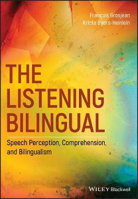 The Listening Bilingual: Speech Perception, Comprehension, and Bilingualism by Francois Grosjean