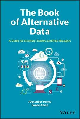 The Book of Alternative Data: A Guide for Investors, Traders and Risk Managers by Alexander Denev