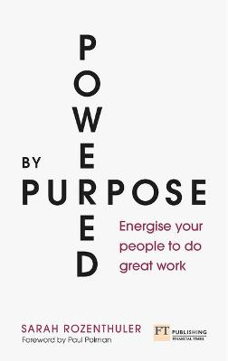 Powered by Purpose: Energise your people to do great work book