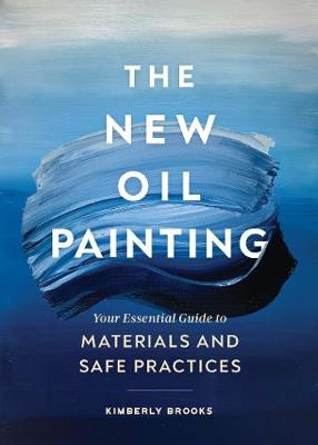 The New Oil Painting: Your Essential Guide to Materials and Safe Practices book
