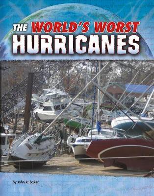 The World's Worst Hurricanes by John R. Baker