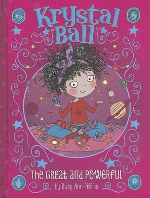 Krystal Ball: Great and Powerful by Ruby Ann Phillips