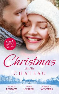 Christmas At His Chateau/Christmas at the Castle/Snowbound in the Earl'sCastle/At the Chateau for Christmas by Fiona Harper