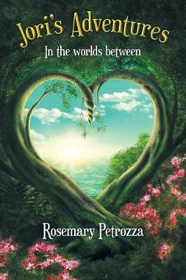 Jori's Adventures: In the Worlds Between by Rosemary Petrozza