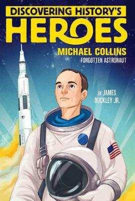 Michael Collins: Discovering History's Heroes by James Buckley, Jr.