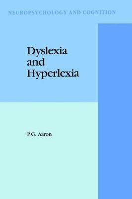 Dyslexia and Hyperlexia by P. G. Aaron