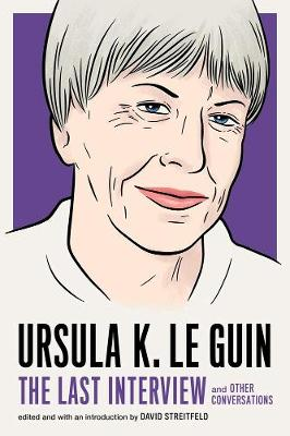 Ursula Le Guin: The Last Interview: And Other Conversations book