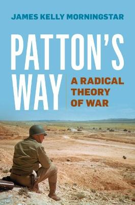 Patton's Way by James Kelly Morningstar