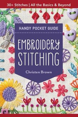 Embroidery Stitching Handy Pocket Guide: All the Basics & Beyond, 30+ Stitches by Christen Brown