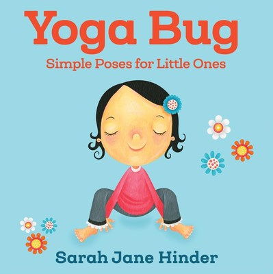 Yoga Bug: Simple Poses for Little Ones by Sarah Jane Hinder