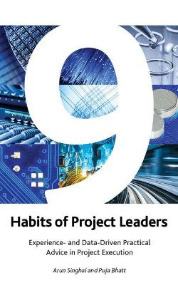 9 Habits of Project Leaders: Experience- and Data-Driven Practical Advice in Project Execution by Puja Bhatt