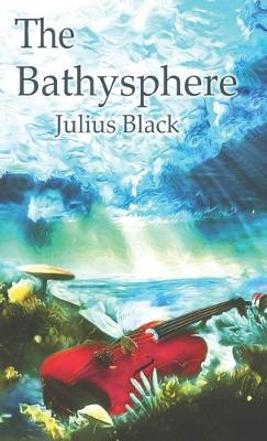 The Bathysphere by Julius Aurelius Black