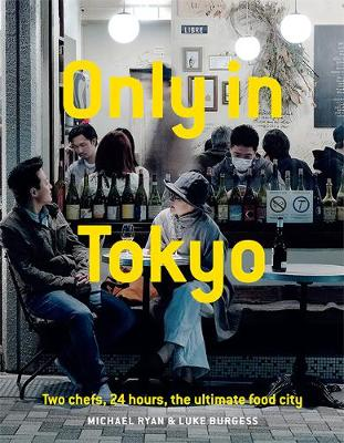 Only In Tokyo: Two chefs, 24 hours, the ultimate food city by Michael Ryan