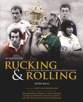 Rucking and Rolling: 60 Years of International Rugby Union by Peter Bills
