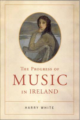 The Progress of Music in Ireland by Professor Harry White