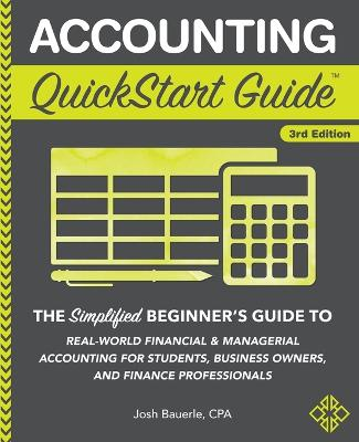 Accounting QuickStart Guide: The Simplified Beginner's Guide to Financial & Managerial Accounting for Students, Business Owners and Finance Professionals by Josh Bauerle Cpa