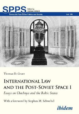 International Law and the Post-Soviet Space I - Essays on Chechnya and the Baltic States by Thomas D. Grant