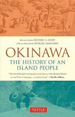 Okinawa: The History of an Island People by George Kerr