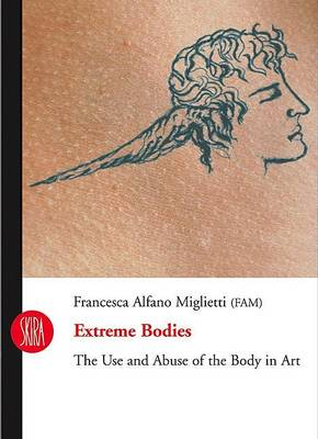 Extreme Bodies: Use and Abuse of the Body in Art by Francesca Alfano Miglietti