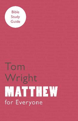 For Everyone Bible Study Guides: Matthew by Tom Wright