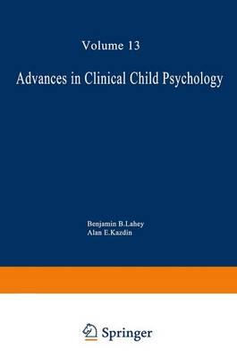 Advances in Clinical Child Psychology  v. 13 by Benjamin B. Lahey
