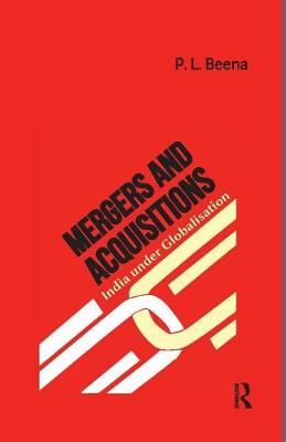 Mergers and Acquisitions: India under Globalisation by P. L. Beena