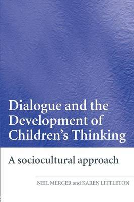 Dialogue and the Development of Children's Thinking by Neil Mercer