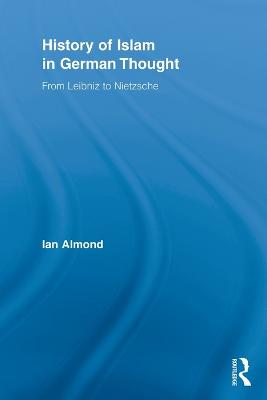 History of Islam in German Thought: From Leibniz to Nietzsche book