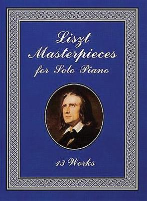 Franz Liszt: Liszt Masterpieces For Solo Piano by Franz Liszt