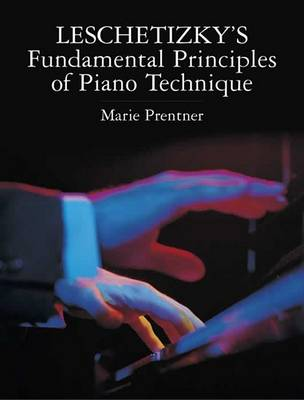 Leschetizky's Fundamental Principles of Piano Technique by Theodor Leschetizky