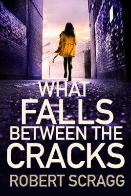 What Falls Between the Cracks by Robert Scragg