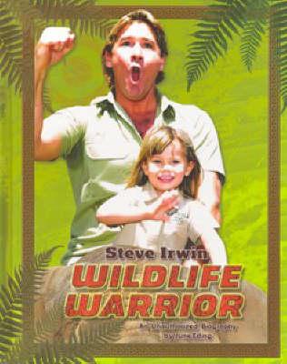 Steve Irwin - Wildlife Warrior: An Unauthorized Biography by June Eding