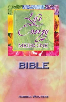Life Energy Medicine Bible by Ambika Wauters