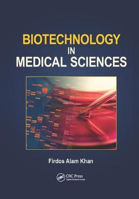 Biotechnology in Medical Sciences by Firdos Alam Khan