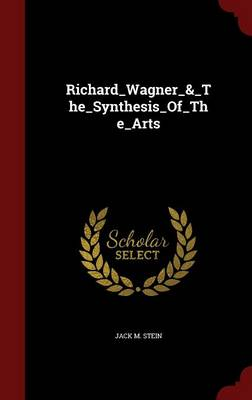 Richard_wagner_&_the_synthesis_of_the_arts by Jack Stein