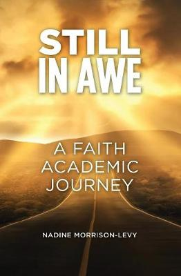 Still in Awe: A Faith Academic Journey by Nadine Morrison-Levy