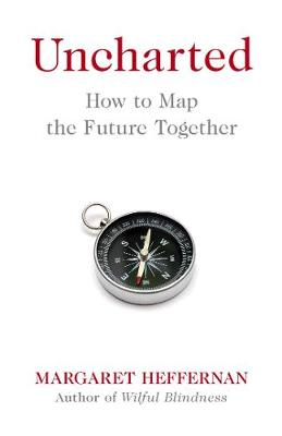 Uncharted: How to Map the Future by Margaret Heffernan