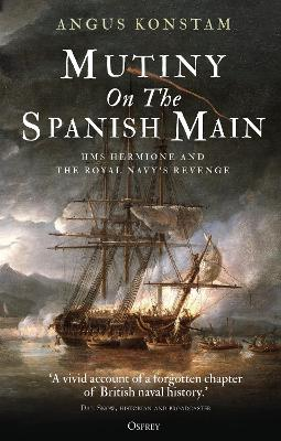 Mutiny on the Spanish Main: HMS Hermione and the Royal Navy's revenge by Angus Konstam
