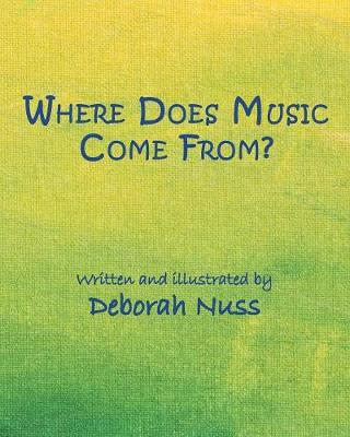 Where Does Music Come From? by Deborah Nuss