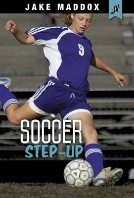 Soccer Step-Up by Jake Maddox