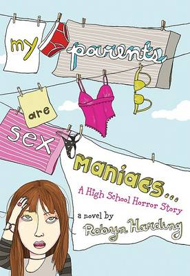My Parents Are Sex Maniacs by Robyn Harding