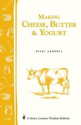 Making Cheese, Butter, and Yogurt by Ricki Carroll