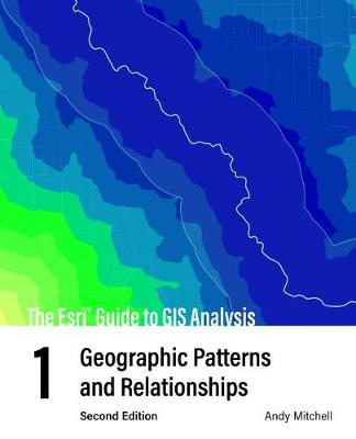 The Esri Guide to GIS Analysis, Volume 1: Geographic Patterns and Relationships by Andy Mitchell