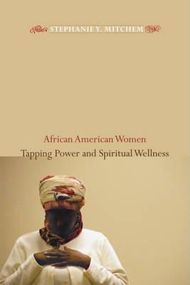 African American Women Tapping Power and Spiritual Wellness by Stephanie Mitchem